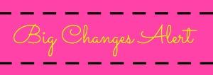 Big changes Alert